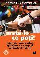 Arată-le ce poți!. Editura Niculescu