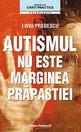 Autismul nu este marginea prăpastiei. Editura Paralela 45