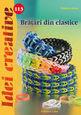 Brăţări din elastice. Editura Casa