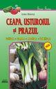 Ceapa, usturoiul şi prazul. Editura Andreas