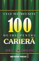 Cele mai reuşite 100 de idei pentru carieră. Editura Meteor Press