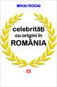 Celebrităţi cu origini în România. Editura Vremea