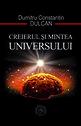 Creierul și Mintea Universului. Editura Școala Ardeleană