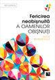 Fericirea neobişnuită a oamenilor obişnuiţi. Editura Niculescu