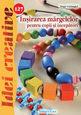 Înşirarea mărgelelor pentru copii şi începători. Editura Casa