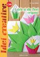 Lalele și alte flori origami. Editura Casa