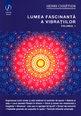 Lumea fascinantă a vibrațiilor. Vol. 1. Editura Ganesha