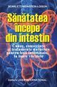 Sănătatea începe din intestin. Editura Lider